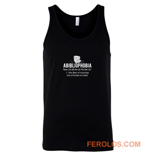 Abibliophobia Definition The Fear Of Running Out Of Books To Read Tank Top