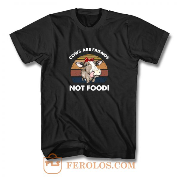 Cows Are Friends Not Food T Shirt