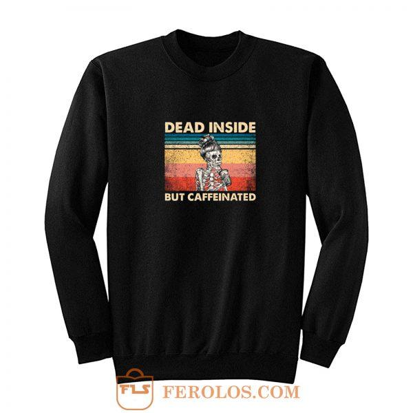 Dead Inside But Caffeinated Sweatshirt