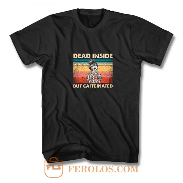 Dead Inside But Caffeinated T Shirt
