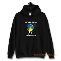 Dont Be A Salty Bitch Hoodie