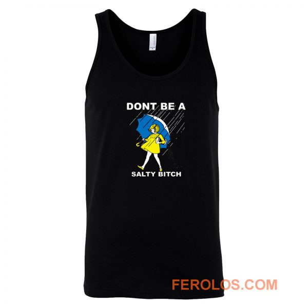 Dont Be A Salty Bitch Tank Top
