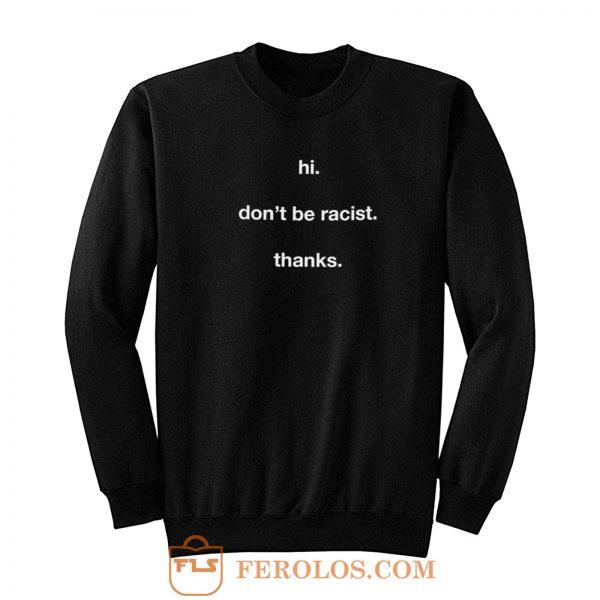 Dont Be Racist Sweatshirt