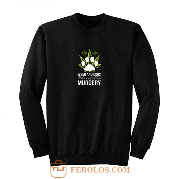 Easily Distracted By Weed And Dogs Sweatshirt