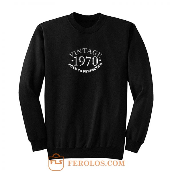 Fifty Vintage Year 1970 Aged To Perfection Sweatshirt