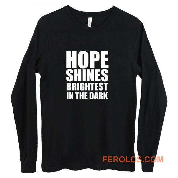 Hope shines brightest in the dark Long Sleeve