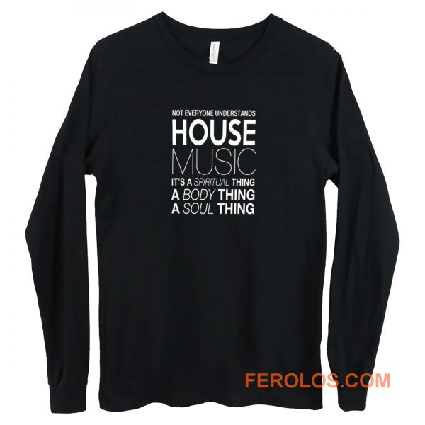 House Music Dj Not Everyone Understands House Music Long Sleeve