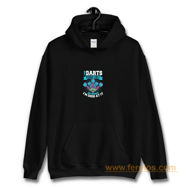 I Play Darts Because I Like It Not Because Im Good At It Hoodie