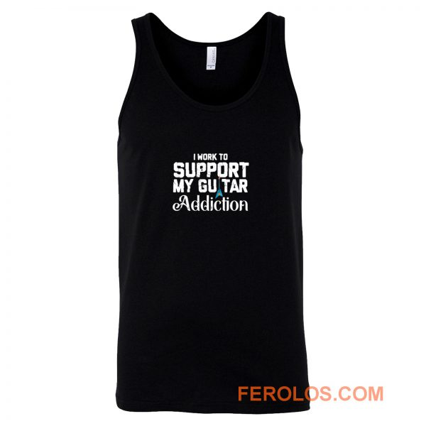 I Work To Support My Guitar Addiction Tank Top