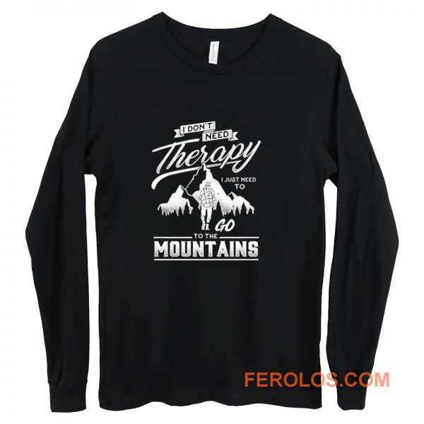 I dont need therapy go to the mountain Long Sleeve