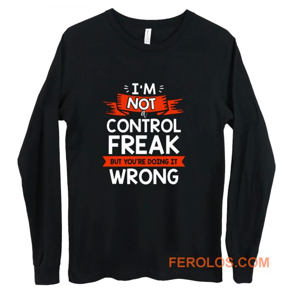 Im Not A Control Freak But Youre Doing It Wrong Long Sleeve
