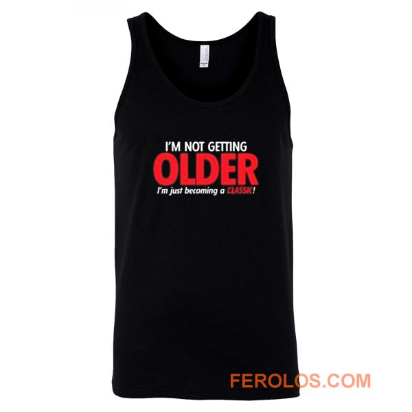 Im Not Getting Older Sarcastic Tank Top
