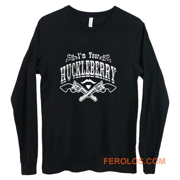 Im Your Huckleberry Long Sleeve