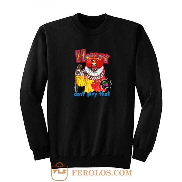 In Living Color Homey The Clown Sweatshirt