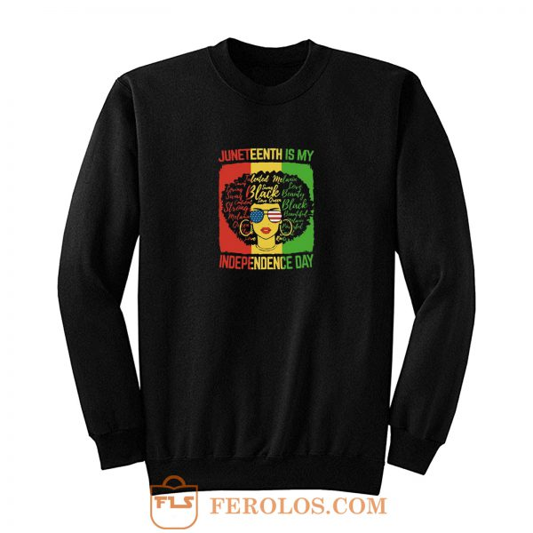 Juneteenth Is My Independence Day Sweatshirt