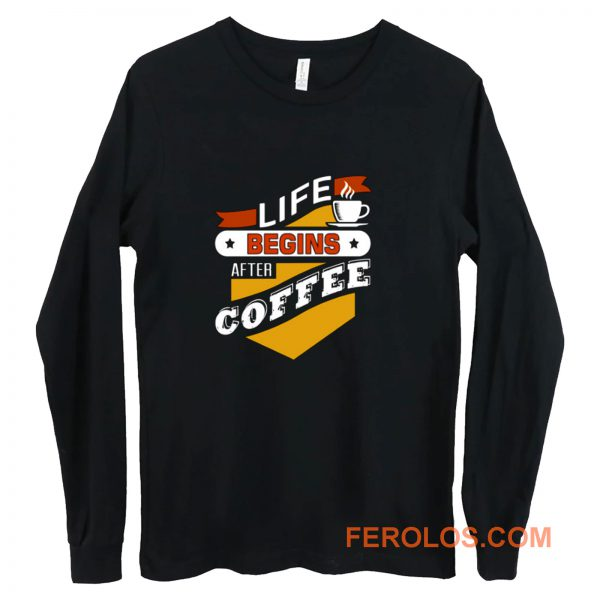 Life Begins After Coffee Quote Long Sleeve