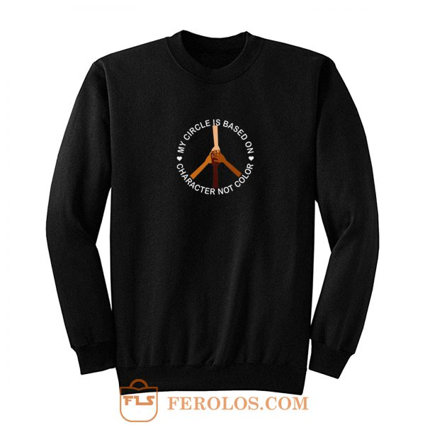 My Circle Is Based On Character Not Color Sweatshirt