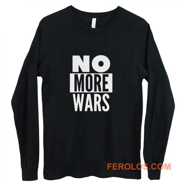 No More Wars Long Sleeve