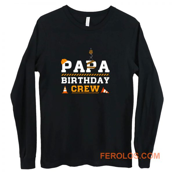Papa Birthday Crew Construction Birthday Party Long Sleeve