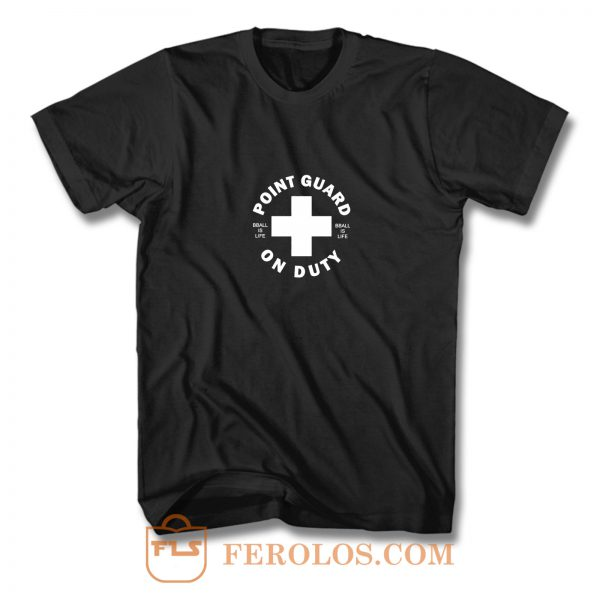 Point Guard On Duty T Shirt