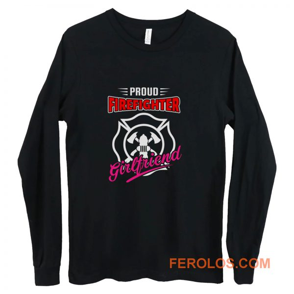 Proud Firefighter Girlfriend Firefighter Family Apparel Long Sleeve