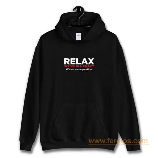 Relax Were All Crazy Hoodie