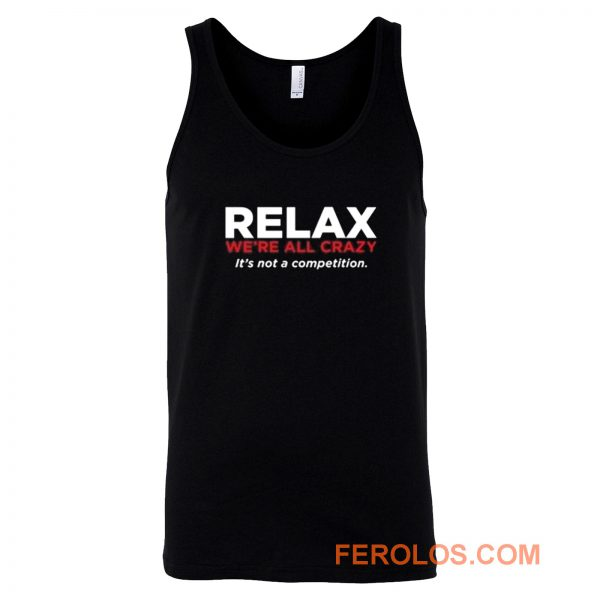 Relax Were All Crazy Tank Top