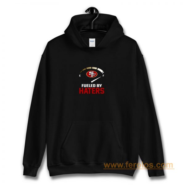 San Francisco 49ers Fueled By Haters Hoodie