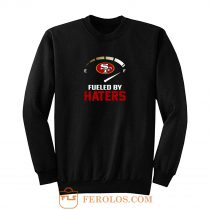 San Francisco 49ers Fueled By Haters Sweatshirt