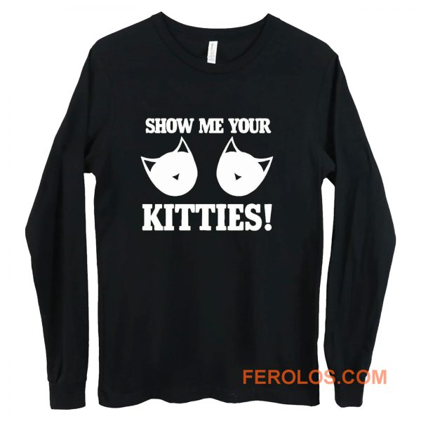 Show Me Your Kitties Funny Long Sleeve