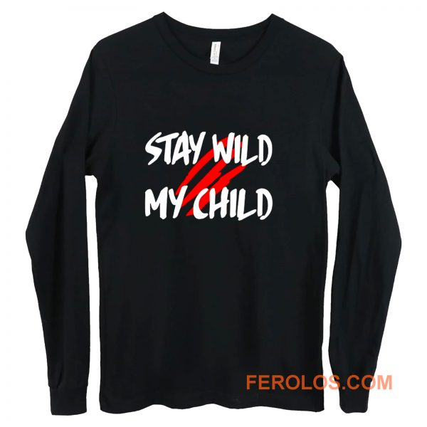 Stay Wild My Child Long Sleeve