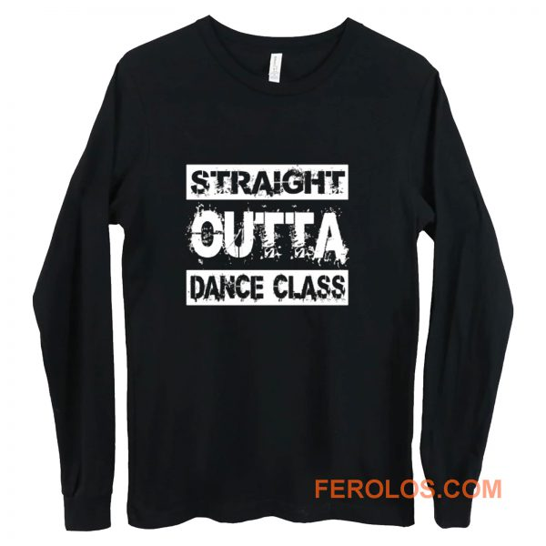 Straight Outta Dance Class Long Sleeve