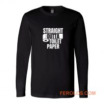 Straight Outta Toilet Paper Long Sleeve