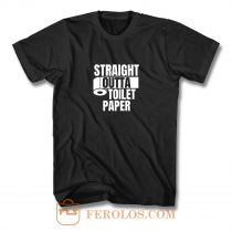 Straight Outta Toilet Paper T Shirt