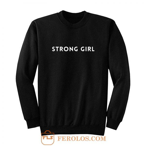 Strong Girl Quote Sweatshirt