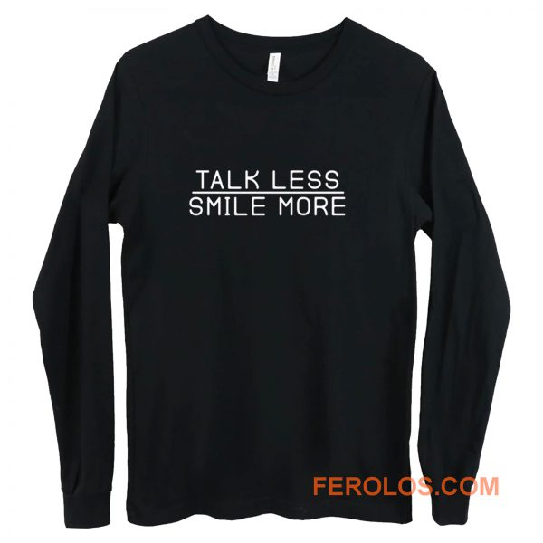 Talk Less Smile More Long Sleeve