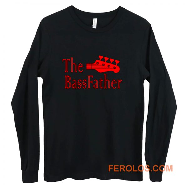 The Bass father t for Bass Guitarist Long Sleeve