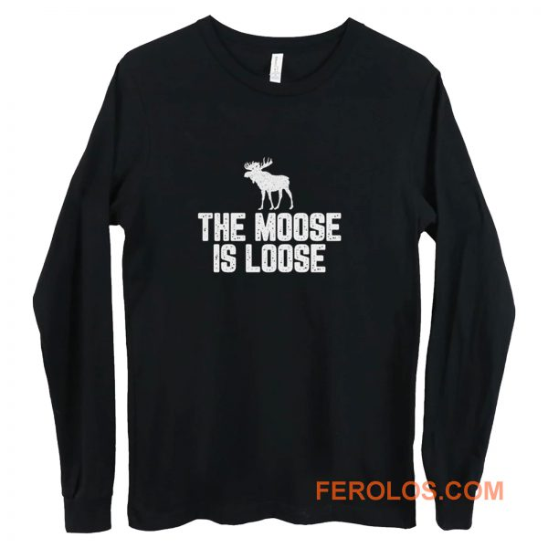 The Moose Is Loose Long Sleeve