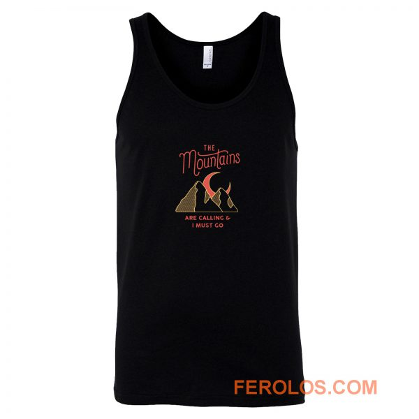 The Mountains Are Calling I Must Go Tank Top