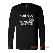 This Guy Has The Best Girlfriend In The World Long Sleeve