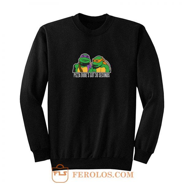 Tmnt New Pizza Dudes Got 30 Seconds Sweatshirt