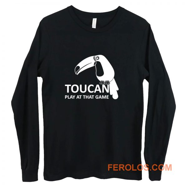 Toucan Play At That Game Long Sleeve