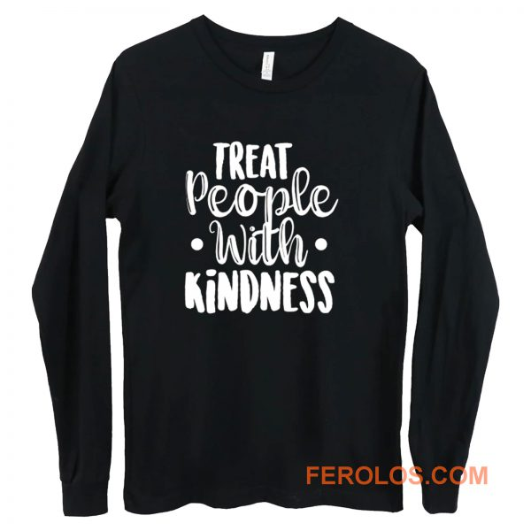 Treat People With Kindness Be Kind Long Sleeve