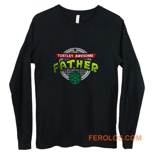 Turtley Awesome Father Awesome Fathers Day Long Sleeve