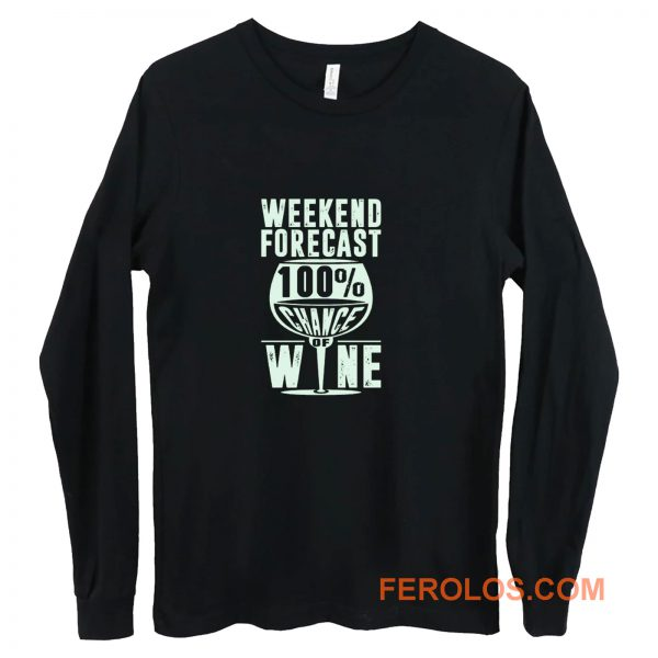Weekend Forecast 100 Chance Of Wine Funny Holiday Long Sleeve