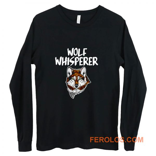 Wolf Whisperer Wolf pack Wolf lovers Long Sleeve
