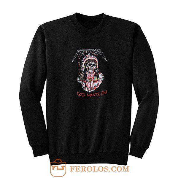 Yeezus God Wants You Sweatshirt