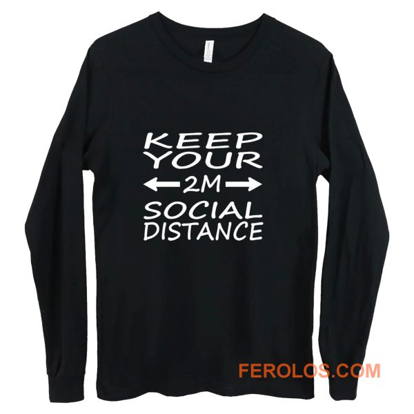 social distance keep your 2M distance Long Sleeve
