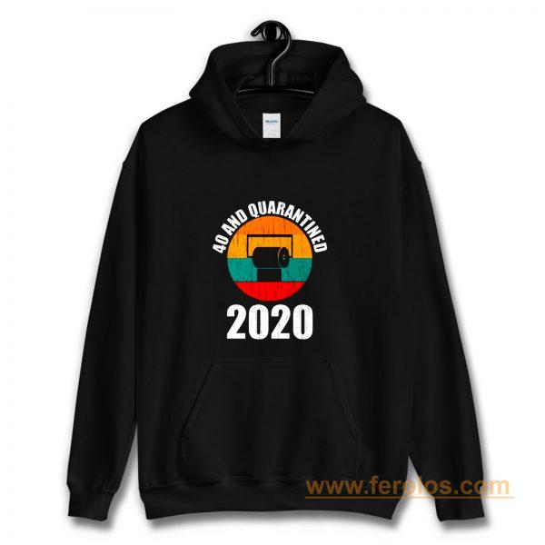 40 And Quarantined 2020 Hoodie
