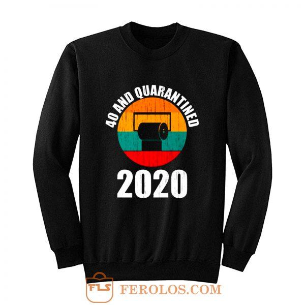 40 And Quarantined 2020 Sweatshirt